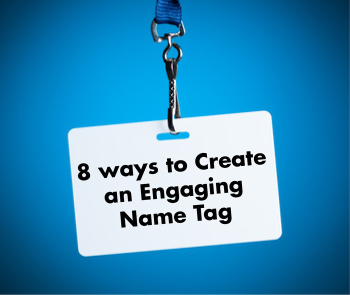 Eight Ways to Create More Engaging Name Tags